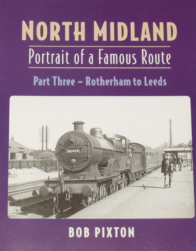 North Midland - Portrait of a Famous Route, Rotheram to Leeds, by Bob Pixton
